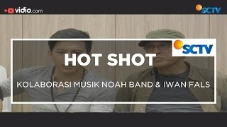 Kolaborasi Musik NOAH Band & Iwan Fals - Hot Shot 15/11/15