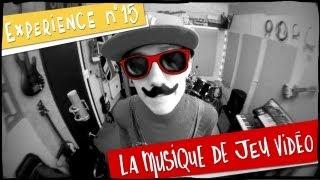 Repeat youtube video Expérience n°15 - La musique de jeu vidéo
