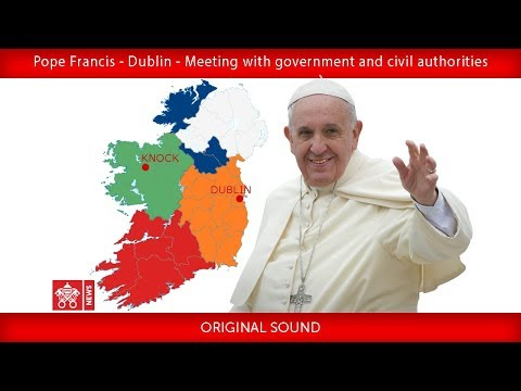 Pope Francis - Dublin - Meeting with government and civil authorities