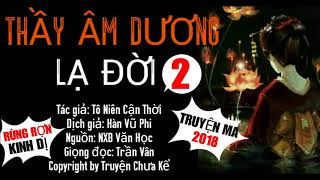 Truyện Ma Ám Ảnh 2018 - Thầy Âm Dương Lạ Đời [Phần 2] MC Trần Vân Diễn Đọc