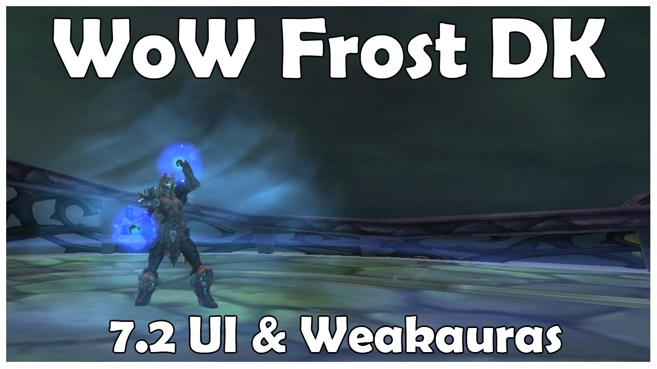 WoW Frost Death Knight 7 2 UI and Weakauras