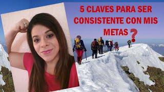 5 CLAVES PARA SER CONSISTENTE CON MIS METAS