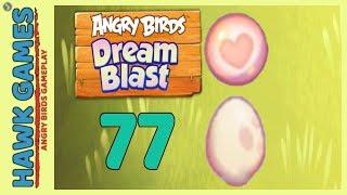 Angry Birds Dream Blast Level 77 - Walkthrough, No Boosters