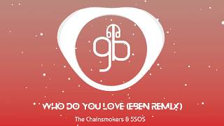 The Chainsmokers - Who Do You Love (ft. 5SOS) (EBEN Remix) (Super Clean HQ)
