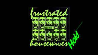 Frustrated Housewives - Hold