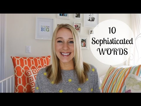 10 WORDS TO SOUND SOPHISTICATED!