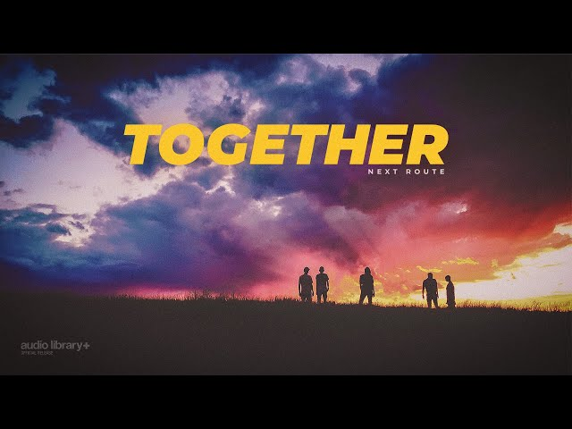 Together - Next Route [Audio Library Release] · Free Copyright-safe Music