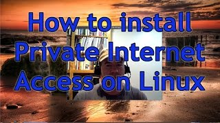 How to install Private Internet Access (VPN) on Linux