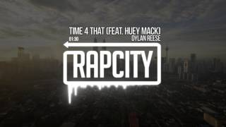 Dylan Reese - Time 4 That (feat. Huey Mack)
