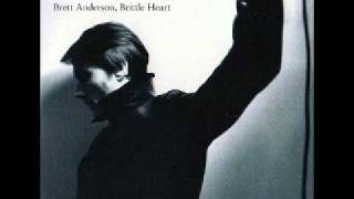 Brett Anderson - Brittle Heart. (Album Version)