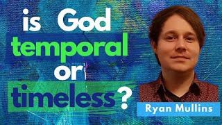 Understanding the Relationship between God & Time (Dr. Ryan Mullins)