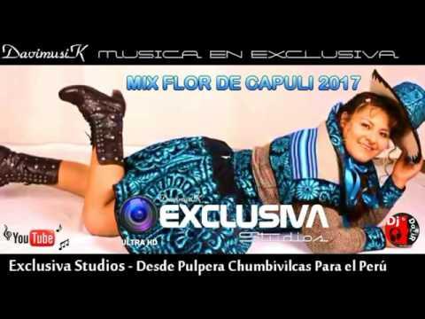 FLOR DE CAPULI 2017 MIX EXCLUSIVA STUDIOS PERÚ Fullᴴᴰ
