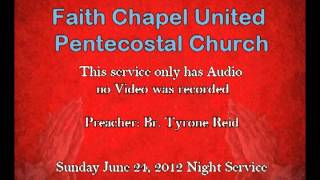 "June 24, 2012 Sunday Night Service Preacher: ""Br. Tyrone Reid"""