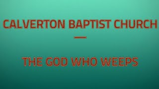 Calverton Baptist Church - The God who Weeps