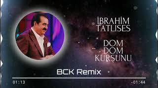 İbrahim Tatlıses - Dom Dom Kurşunu (BCK Remix)