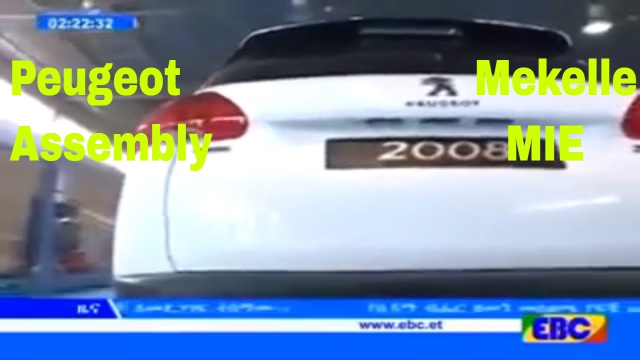 ethiopian peugeot assembly plant in tigray, mekelle - youtube