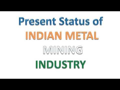 Present Status Of IndiAn Metal Mining Industry