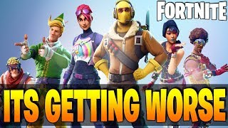 WTF Are EPIC Doing? FORTNITE IS GETTING WORSE!! - Are EPIC RUINING Their Game?