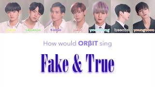 How would ORβIT (ORBIT) sing 'FAKE & TRUE' by TWICE?