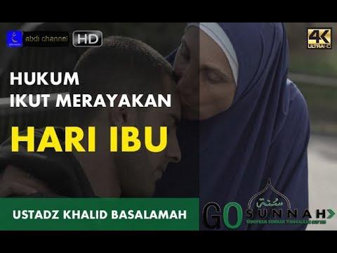 HUKUM MERAYAKAN HARI IBU - USTADZ KHALID BASALAMAH