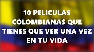 TOP -- 10 PELÍCULAS COLOMBIANAS QUE DEBES VER UNA VEZ EN TU VIDA