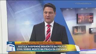 Justiça suspende inquérito da polícia civil sobre morte de jornalista - Tribuna da Massa (14/08/19)