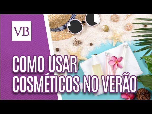 Como usar cosméticos no verão - Você Bonita (06/02/19)