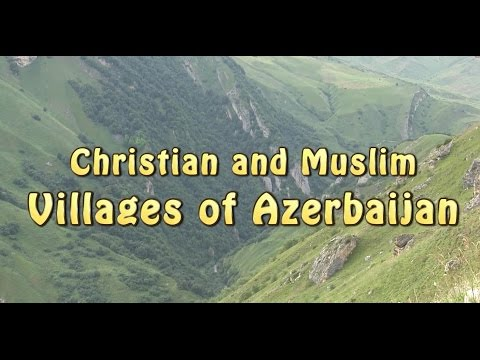 Christian and Muslim Villages of Azerbaijan