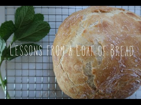 Lessons From A Loaf Of Bread