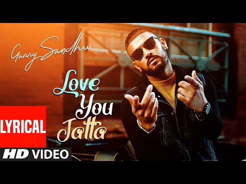 garry-sandhu:-love-you-jatta-(full-lyrical-song)-rahul-sathu-|-latest-punjabi-songs