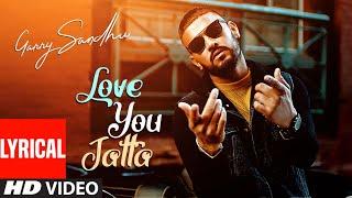 Garry Sandhu: Love You Jatta (Full Lyrical Song) Rahul Sathu | Latest Punjabi Songs