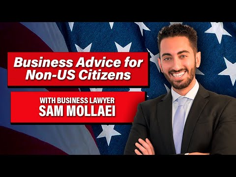 How To Start A Business In USA For Non Citizens /w Business Lawyer Sam Mollaei
