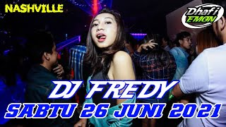 DJ FREDY TERBARU SABTU 26 JUNI 2021 FULL BASS AT NASHVILLE