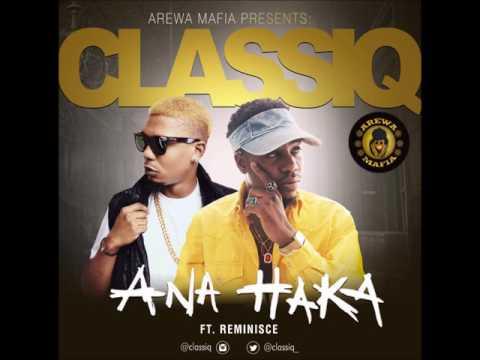 ClassiQ - Ana Haka Ft Reminisce