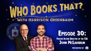 Who Books That? w/ Harrison Greenbaum, Ep. 30: Former Acting Director of the CIA JOHN MCLAUGHLIN