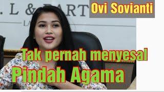 Ovi Sovianti tidak pernah menyesal pindah agama