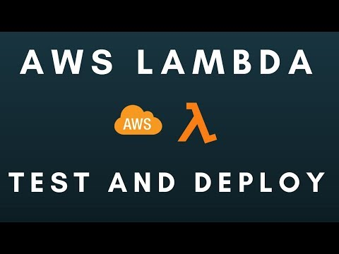AWS Lambda (Part 4): Testing and Deploying