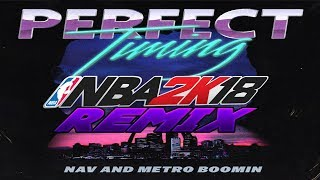 NAV - PERFECT TIMING(NBA 2K18 REMIX)(READ DESCRIPTION)