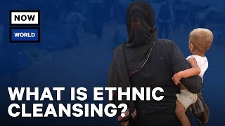 What Is Ethnic Cleansing? | NowThis World