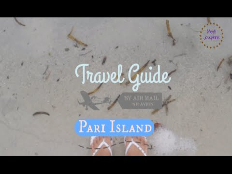 TRAVEL GUIDE: PARI ISLAND