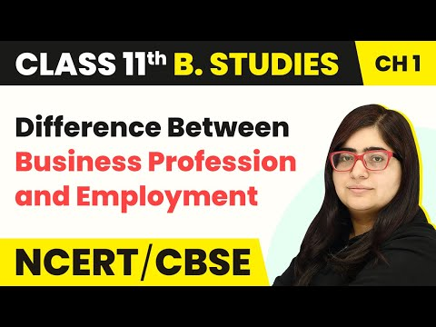 Difference Between Business Profession, and Employment | Class 11 Business Studies