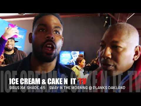 IceCream&Caken'it TV Sway in the Morning Shade 45 Xm Radio @ Planks Oakland