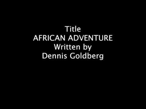 Video Pitch for AFRICAN ADVENTURE, Feature Script by Dennis Goldberg