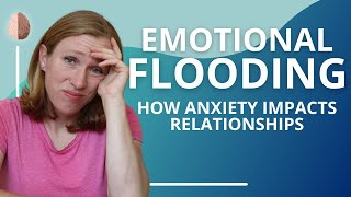 Emotional Flooding:(John Gottman) How Anxiety impacts Relationships-Relationship Skills #8