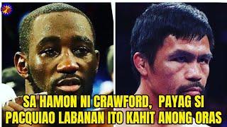 Sa Hamon Ni Crawford, Payag Si Pacquiao  Na Labanan Ito Kahit Anong Oras