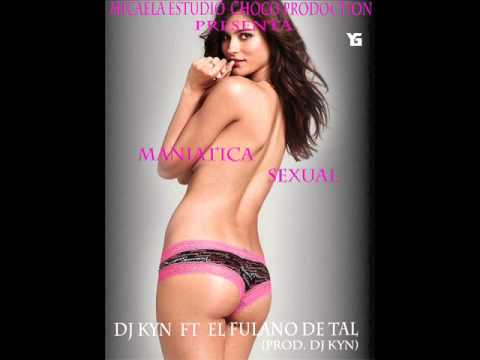 DJ KYN FT EL FULANO DE TAL- MANIATICA SEXUAL