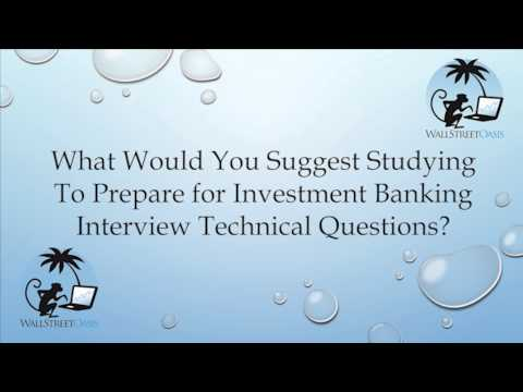What to Study to Prepare for Investment Banking Technical Questions?