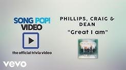 Phillips, Craig & Dean - Great I Am (Official Trivia Video)