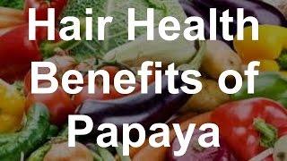 Hair Health Benefits of Papaya - Health Benefits of Papaya