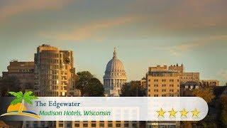 The Edgewater - Madison Hotels, Wisconsin